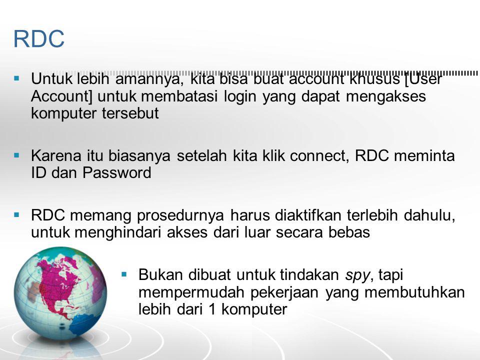 RDC Untuk lebih amannya, kita bisa buat account khusus [User Account] untuk membatasi login yang dapat mengakses komputer tersebut.
